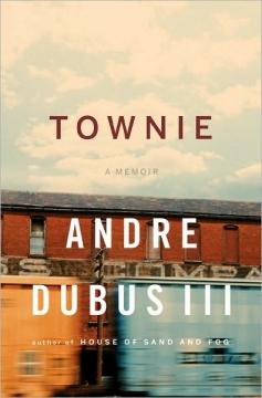 Townie by Andre Dubus I I I